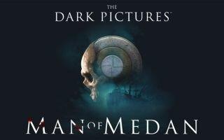 Dark Pictures: Man of Medan
